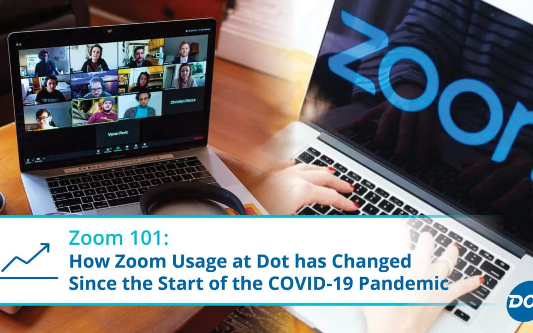 Zoom 101: How Zoom Usage at Dot has Changed Since the Start of the COVID-19 Pandemic
