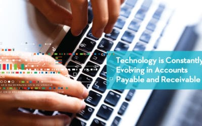 Technology is Constantly Evolving in Accounts Payable and Receivable