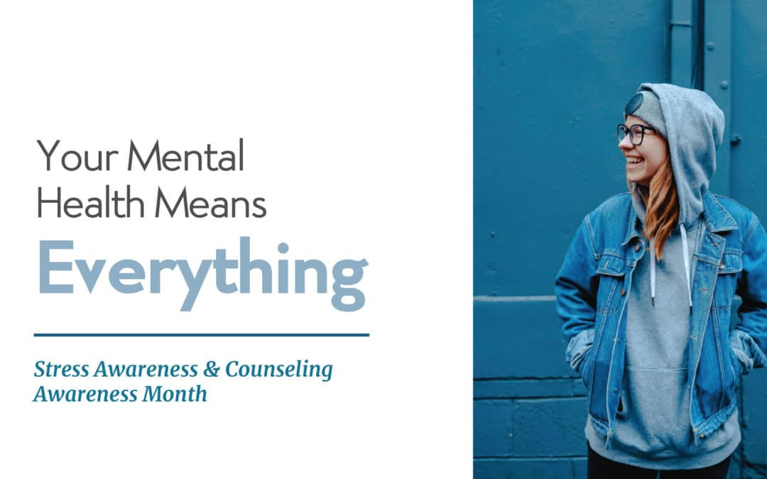 Your Mental Health Means Everything: Stress Awareness & Counseling Awareness Month