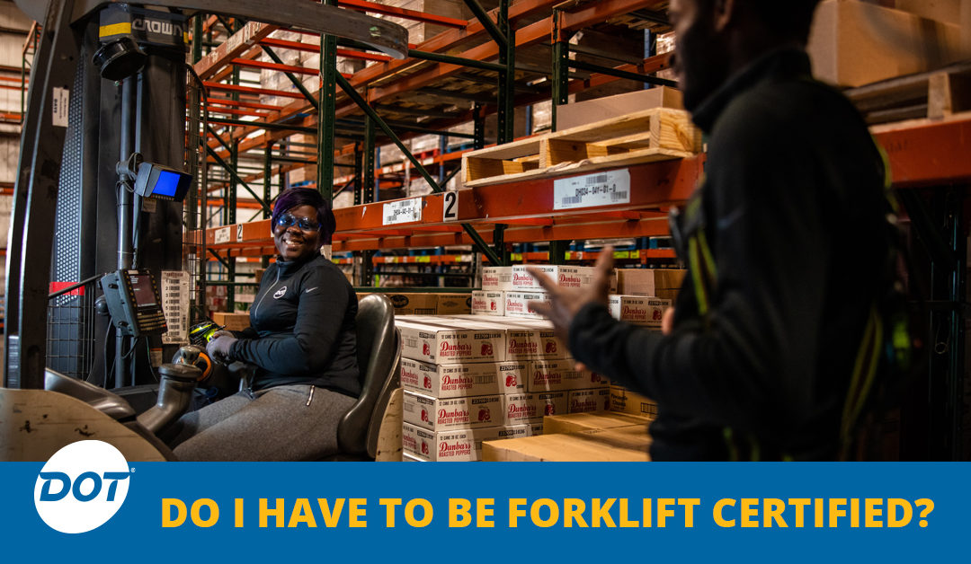 Do I Have To Be Forklift Certified to Work in the Dot Foods Warehouse?